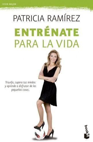 Portada ENTRÉNATE PARA LA VIDA - PATRICIA RAMÍREZ - ESPASA CALPE