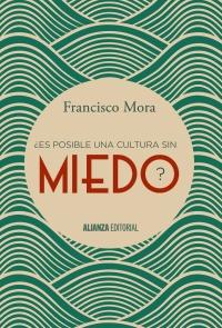 Portada ¿ ES POSIBLE UNA CULTURA SIN MIEDO? - FRANCISCO MORA - ALIANZA