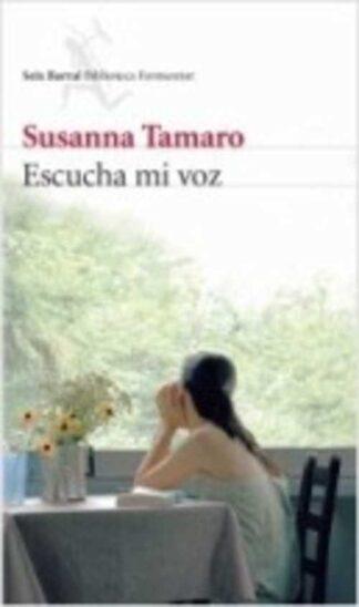 Portada ESCUCHA MI VOZ - SUSANNA TAMARO - SEIX BARRAL