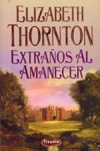 Portada EXTRAÑOS AL AMANECER - ELIZABETH THORNTON - TITANIA