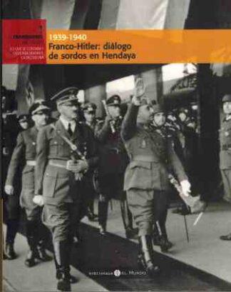 Portada FRANCO-HITLER: DIALOGO DE SORDOS EN HENDAYA 1939-1940 EL FRANQUISMO AÑO A AÑO 1 - VARIOS AUTORES - EL MUNDO