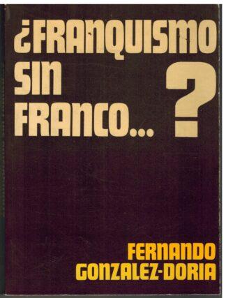 Portada ¿FRANQUISMO SIN FRANCO? - FERNANDO GONZALEZ DORIA - CUNILLERA
