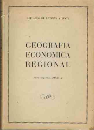 Portada GEOGRAFIA ECONOMICA REGIONAL. PARTE ESPECIAL: AMERICA - ABELARDO DE UNZUETA Y YUSTE - GRAFICAS VICTOR