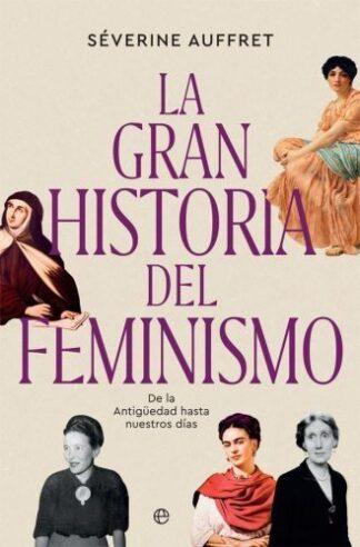 Portada GRAN HISTORIA DEL FEMINISMO, LA - DE LA ANTIGUEDAD - AUFFRET, SEVERINE - LA ESFERA DE LOS LIBROS