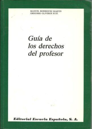 Portada GUIA DE LOS DERECHOS DEL PROFESOR - MANUEL RODRIGUEZ MARTIN GREGORIO OLIVEROS RUIZ - ESCUELA ESPAÑOLA