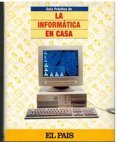 Portada GUIA PRACTICA DE LA INFORMATICA EN CASA - - - EL PAIS