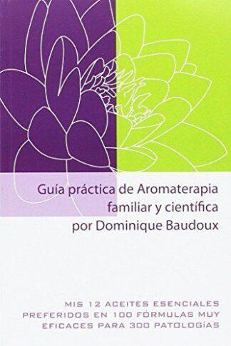 Portada GUIA PRACTICA DE AROMATERAPIA FAMILIAR Y CIENTIFICA - BAUDOUX, DOMINIQUE -