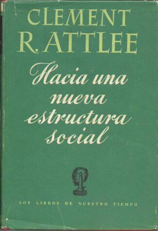Portada HACIA UNA NUEVA ESTRUCTURA SOCIAL - CLEMENT R.ATTLEE - LOS LIBROS DE NUESTRO TIEMPO