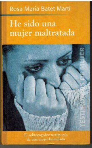 Portada HE SIDO UNA MUJER MALTRATADA - ROSA MARIA BATET MARTI - RBA