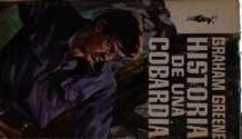 Portada HISTORIA DE UNA COBARDIA - GRAHAM GREENE - EDICIONES G.P