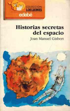 Portada HISTORIAS SECRETAS DEL ESPACIO - JOAN MANUEL GISBERT - EDEBE