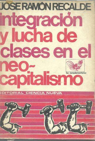 Portada INTEGRACION Y LUCHA DE CLASES EN EL NEOCAPITALISMO - JOSE RAMON RECALDE - CIENCIA NUEVA