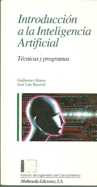 Portada INTRODUCCION A LA INTELIGENCIA ARTIFICIAL. TECNICAS Y PROGRAMAS - GUILLERMO ALONSOJOSE LUIS BECERRIL - MULTIMEDIA