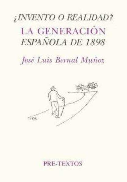 Portada ¿INVENTO O REALIDAD? LA GENERACION ESPAÑOLA DE 1898 - JOSE LUIS BERNAL MUÑOZ - PRE TEXTOS