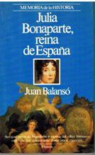 Portada JULIA BONAPARTE REINA  DE ESPAÑA - JUAN BALANSO - PLANETA