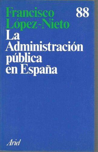 Portada LA ADMINISTRACION PUBLICA EN ESPAÑA - FRANCISCO LOPEZ NIETO - ARIEL