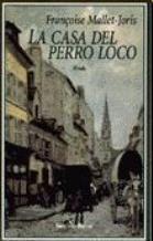 Portada LA CASA DEL PERRO LOCO - FRANCOISE MALLET-JORIS - SEIX BARRAL