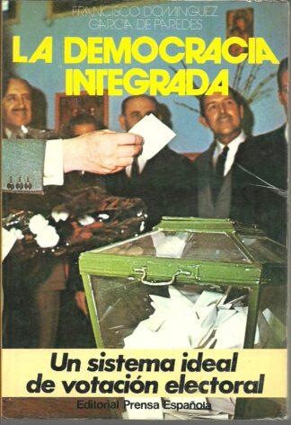 Portada LA DEMOCRACIA INTEGRADA - FRANCISCO DOMINGUEZ GARCIA DE PAREDES - PRENSA ESPAÑOLA