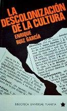 Portada LA DESCOLONIZACION DE LA CULTURA - ENRIQUE RUIZ GARCIA - PLANETA