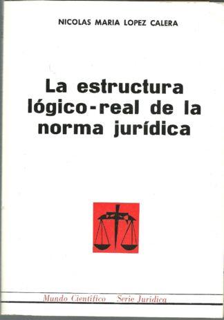 Portada LA ESTRUCTURA LOGICO REAL DE LA NORMA JURIDICA - NICOLAS MARIA LOPEZ CALERA - NACIONAL