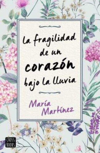 Portada LA FRAGILIDAD DE UN CORAZÓN BAJO LA LLUVIA - MARIA MARTINEZ - CROSS BOOKS
