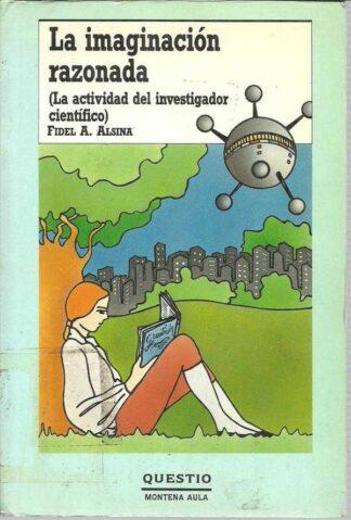 Portada LA IMAGINACION RAZONADA. LA ACTIVIDAD DEL INVESTIGADOR CIENTIFICO - FIDEL A ALSINA - MONDADORI