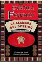 Portada LA LLAMADA DEL DESTINO - CYNTHIA FREEMAN - GRIJALBO