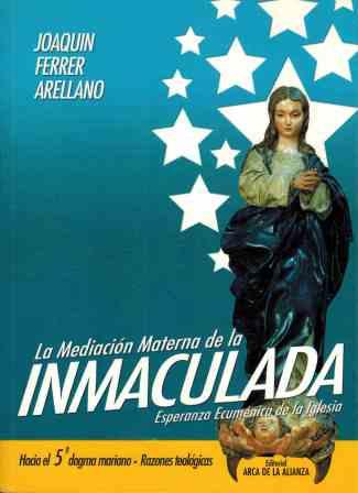 Portada LA MEDIACION MATERNA DE LA INMACULADA - JOAQUIN FERRER ARELLANO - ARCA DE LA ALIANZA