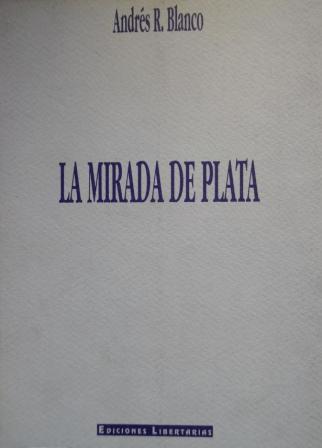 Portada LA MIRADA DE PLATA - ANDRES R BLANCO - EDICIONES LIBERTARIAS