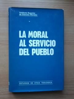 Portada LA MORAL AL SERVICIO DEL PUEBLO - VV AA INSITUTO SUPERIOR DE CIENCIAS MORALES - ESTUDIOS DE ETICA TEOLOGICA