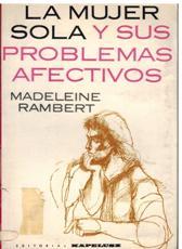 Portada LA MUJER SOLA Y SUS PROBLEMAS AFECTIVOS - MADELEINE RAMBERT - KAPELUSZ