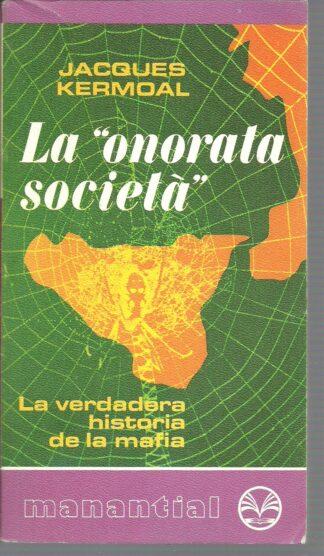 Portada LA ONORATA SOCIETA. LA VERDADERA HISTORIA DE LA MAFIA - JACQUES KERMOAL - PLAZA Y JANES