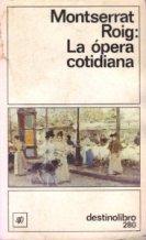 Portada LA OPERA COTIDIANA - MONTSERRAT ROIG - DESTINO