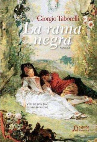 Portada LA RAMA NEGRA. VIDA DE DON JUAN (LIBRO SEGUNDO) - GIORGIO TABORELLI - ALGAIDA