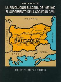 Portada LA REVOLUCION BULGARA DE 1989-1990 EL SURGIMIENTO DE LA SOCIEDAD CIVIL - MARTA HIDALGO - SIDDHARTH MEHTA