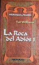 Portada LA ROCA DEL ADIOS 1 (AÑORANZAS Y PESARES 3) - TAD WILLIAMS - TIMUN MAS