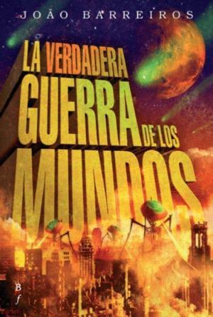 Portada LA VERDADERA GUERRA DE LOS MUNDOS - JOAO BARREIROS - BIBLIOPOLIS