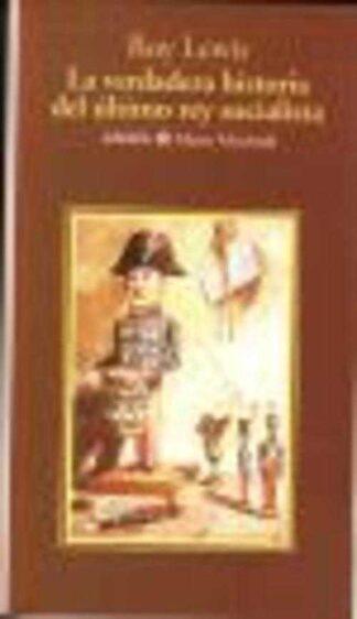 Portada LA VERDADERA HISTORIA DEL ULTIMO REY SOCIALISTA - ROY LEWIS - ANAYA & MARIO MUCHNIK