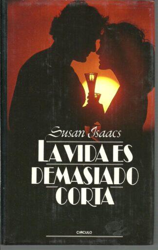 Portada LA VIDA ES DEMASIADO CORTA - SUSAN ISAACS - CIRCULO DE LECTORES