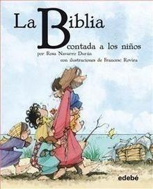 Portada LA BIBLIA CONTADA A LOS NIÑOS - ROSA NAVARRO DURÁN - EDEBE