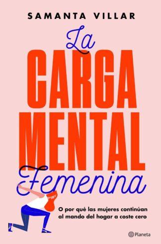 Portada LA CARGA MENTAL FEMENINA - VILLAR, SAMANTA / BRUN MORENO, SARA - PLANETA