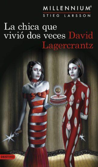 Portada LA CHICA QUE VIVIÓ DOS VECES (SERIE MILLENNIUM 6) - DAVID LAGERCRANTZ - DESTINO