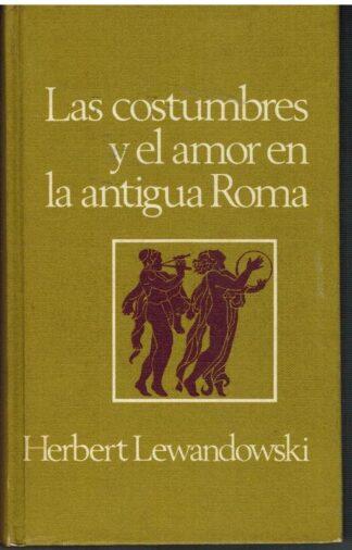 Portada LAS COSTUMBRES Y EL AMOR EN LA ANTIGUA ROMA - HERBERT LEWANDOWSKI - CIRCULO DE LECTORES