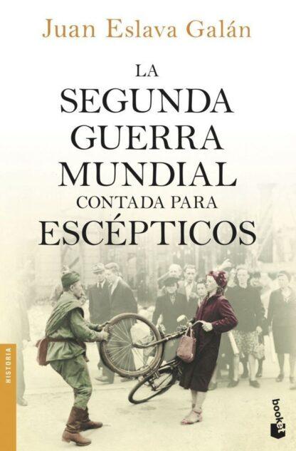 Portada LA SEGUNDA GUERRA MUNDIAL CONTADA PARA ESCÉPTICOS - JUAN ESLAVA GALAN - BOOKET