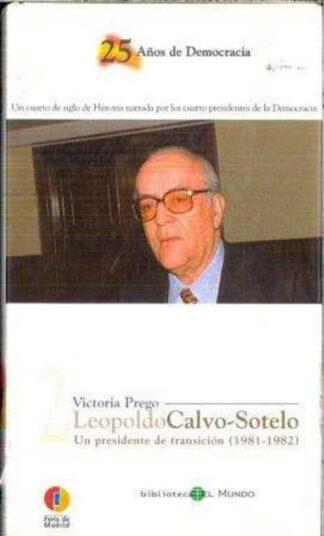 Portada LEOPOLDO CALVO - SOTELO. UN PRESIDENTE DE TRANSICION (1981-1982) - VICTORIA PREGO - BIBLIOTECA EL MUNDO