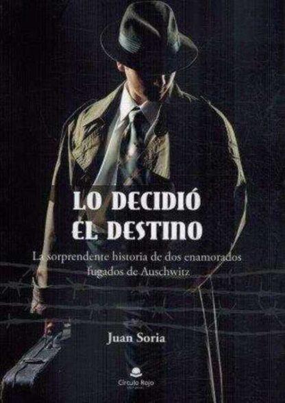 Portada LO DECIDIO EL DESTINO - JUAN SORIA - CIRCULO ROJO