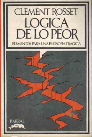 Portada LOGICA DE LO PEOR - CLEMENT ROSSET - BARRAL EDITORES
