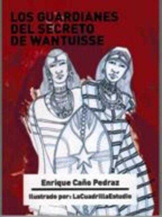 Portada LOS GUARDIANES DEL SECRETO DE WANTUISSE - ENRIQUE CAÑO PEDRAZ - QVE