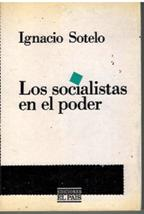 Portada LOS SOCIALISTAS EN EL PODER - IGNACIO SOTELO  - EL PAIS