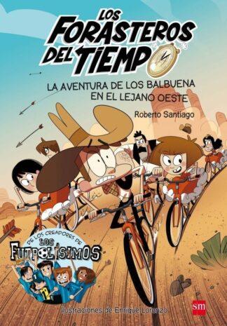 Portada LOS FORASTEROS DEL TIEMPO 1: LA AVENTURA DE LOS BALBUENA EN EL LEJANO OESTE - ROBERTO SANTIAGO - CIRCULO DE LECTORES